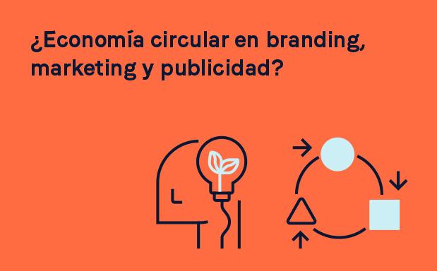 Economía circular en branding, marketing y publicidad